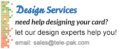 Design Services. Need help designing your card? Let our design experts help you. email: sales@tele-pak.com
