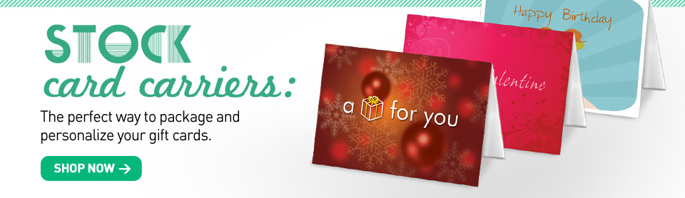 Stock Card Carriers. The perfect way to package and personalize your gift cards. Shop now